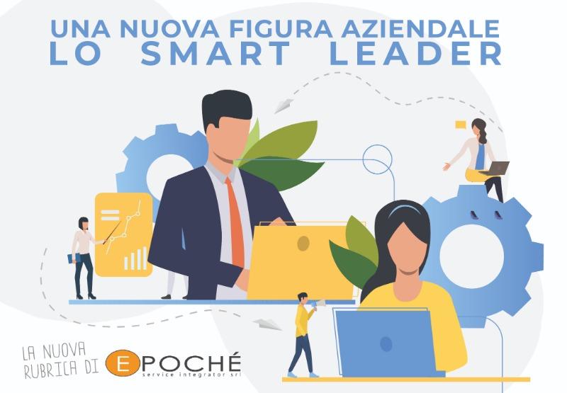 UNA NUOVA FIGURA AZIENDALE: LO SMART LEADER