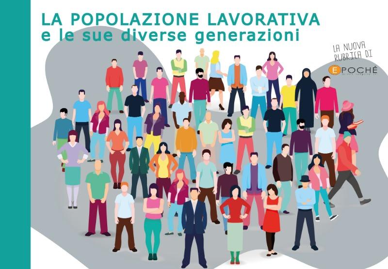LA POPOLAZIONE LAVORATIVA E LE SUE DIVERSE GENERAZIONI
